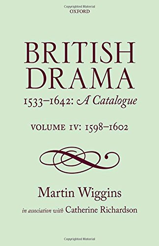 British Drama 1533-1642: A Catalogue: Volume IV: 1598-1602 by Oxford University Press
