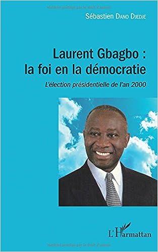 Livres gratuits Laurent Gbagbo : la foi en la démocratie pdf epub