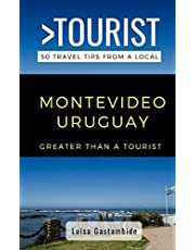 Greater Than a Tourist- Montevideo Uruguay: 50 Travel Tips from a Local