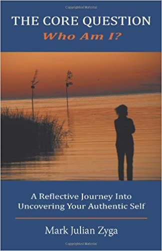 Book The Core Question: Who Am I? a Reflective Journey Into Uncovering Your Authentic Self