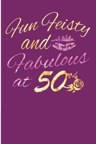 Fun Feisty And Fabulous At 50: Fabulous 50th Birthday Blank Lined Note Book