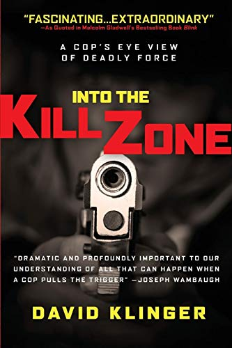 Into the Kill Zone: A Cop's Eye View of Deadly Force (Kill Zone 1)