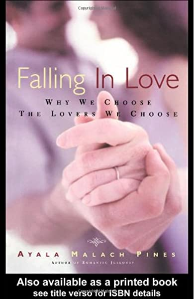 Amazon Com Falling In Love Why We Choose The Lovers We Choose 9780415920469 Pines Ayala Malach Malakh Pines Ayala Malach Pines Ayala Books