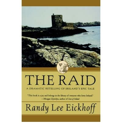 Read Online [ The Raid: A Dramatic Retelling of Ireland's Epic Tale (Ulster Cycle (Paperback) #NO. 1) [ THE RAID: A DRAMATIC RETELLING OF IRELAND'S EPIC TALE (ULSTER CYCLE (PAPERBACK) #NO. 1) ] By Eickhoff, Randy Lee ( Author )Mar-02-2000 Paperback ebook