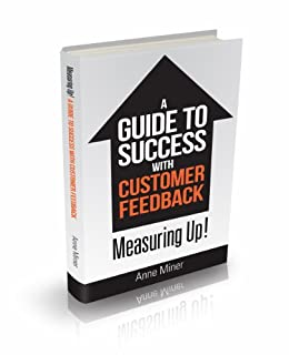Measuring Up! A Guide to Success with Customer Feedback. (Dunvegan B2B Insights Book 1) by [Miner, Anne]