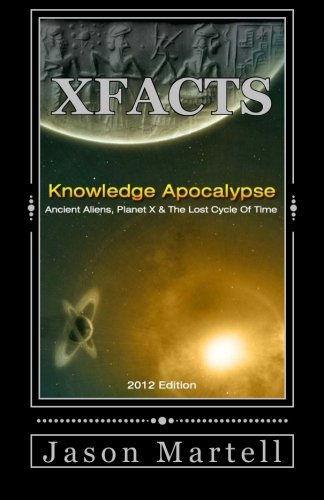Knowledge Apocalypse 2012 Edition: Ancient Aliens, Planet X & The Lost Cycle Of Time
