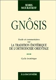 Gnôsis : Etude et commentaires sur la tradition ésotérique de l'orthodoxie orientale, tome 3 : Cycle ésotérique par Boris Mouravieff