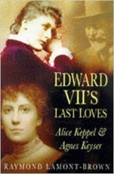 Book Edward VII's Last Loves: Alice Keppel & Agnes Keyser