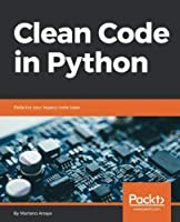 Clean Code in Python: Refactor your legacy code base Front Cover