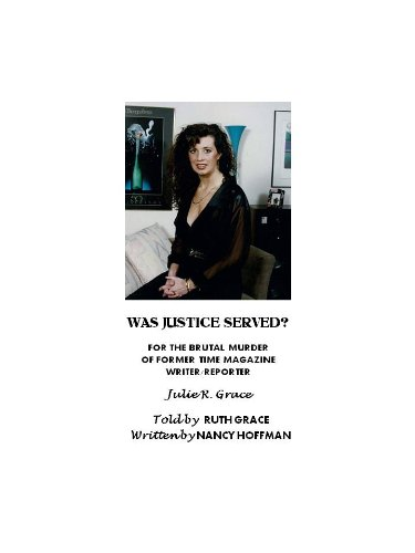 WAS JUSTICE SERVED? - For the Brutal Murder of Former TIME Magazine Writer/Report Julie R. Grace