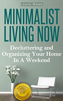 Minimalist living now decluttering and organizing your for Minimalist living amazon