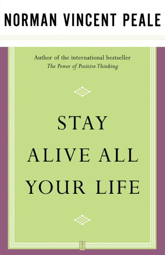 Stay Alive All Your Life by Norman Vincent Peale