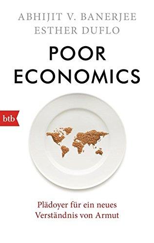 Poor Economics: Plädoyer für ein neues Verständnis von Armut Taschenbuch – 10. August 2015 Abhijit Banerjee Esther Duflo Susanne Warmuth btb Verlag