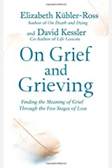 On Grief and Grieving: Finding the Meaning of Grief Through the Five Stages of Loss Paperback