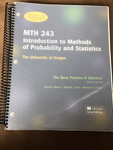 MTH 243 Introduction to Methods of Probability and Statistics, The Basic Practice of Statistics 7th Edition, Custom Edition for the University of Oregon