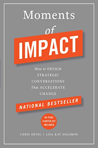 - Moments of Impact: How to Design Strategic Conversations That Accelerate Change