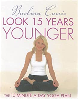 Look 15 Years Younger: The 15 Minute a Day Yoga Plan ...