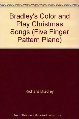 Bradley's Color and Play Christmas Songs (Five Finger Pattern Piano) ()