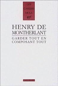Garder tout en composant tout par Henry de Montherlant