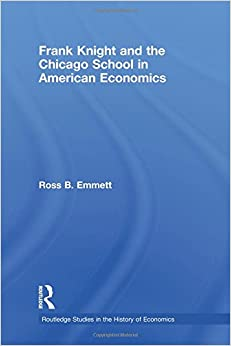 Frank Knight and the Chicago School in American Economics (Routledge Studies in the History of Economics)
