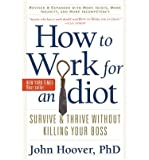 How to Work for an Idiot: Survive & Thrive without Killing Your Boss (Paperback) - Common