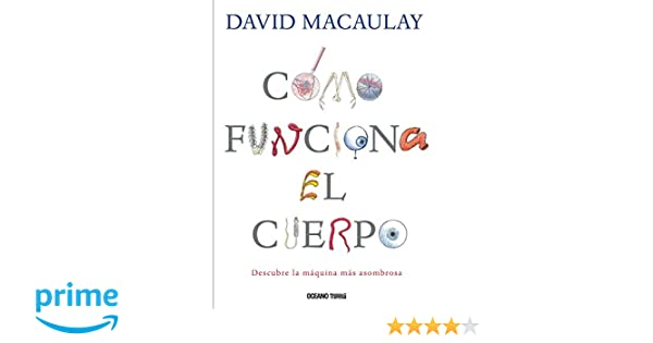 Cómo funciona el cuerpo: Descubre la máquina más asombrosa EL LIBRO OCÉANO DE...: Amazon.es: David Macaulay: Libros