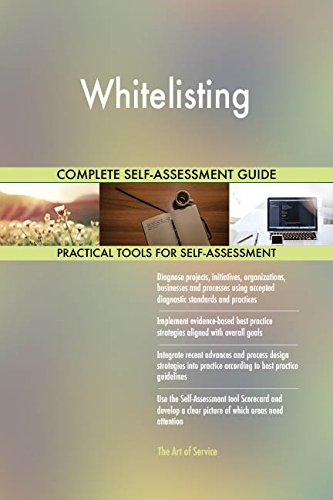Whitelisting All-Inclusive Self-Assessment - More than 680 Success Criteria, Instant Visual Insights, Comprehensive Spreadsheet Dashboard, Auto-Prioritized for Quick Results