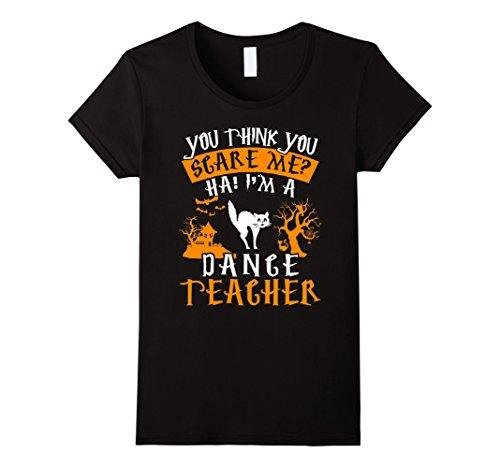 Dance Costumes Com (Womens You Think You Scare Me I'm A Dance Teacher T-Shirt Medium Black)