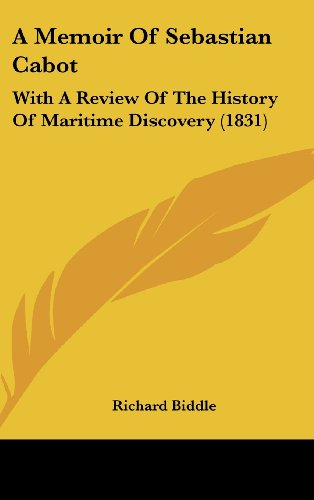 A Memoir Of Sebastian Cabot: With A Review Of The History Of Maritime Discovery (1831)