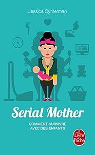 Serial Mother - Comment survivre avec des enfants par Cymerman