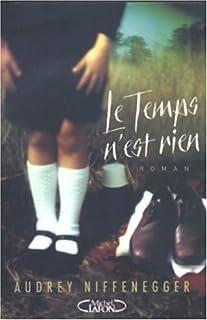 Le temps n'est rien : [roman], Niffenegger, Audrey