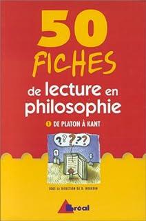 50 fiches de lecture en philosophie [vol. 1 : De Platon à Kant] : classes préparatoires, 1er et 2e cycles universitaires, formation continue, Bourdin, Dominique (Dir.)