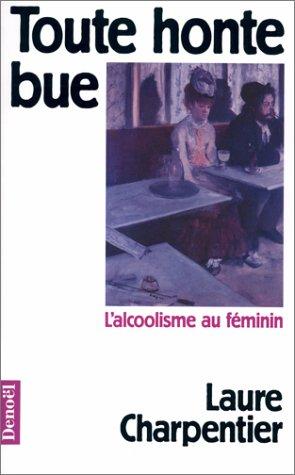 Toute honte bue : L'alcoolisme au féminin Poche – 13 mai 1993 Laure Charpentier Denoël 2207241017 Reportages