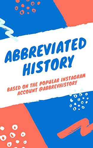 Abbreviated History: Based on the Popular Instagram Account @abbrevhistory por @abbrevhistory