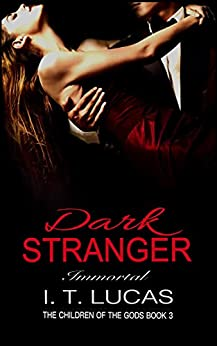 Dark Stranger Immortal (The Children Of The Gods Paranormal Romance Series Book 3) by [Lucas, I.T.]
