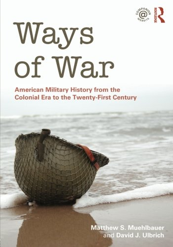 ways-of-war-american-military-history-from-the-colonial-era-to-the-twenty-first-century