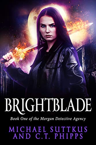 Brightblade (The Morgan Detective Agency Book 1) by [Phipps, C. T., Suttkus, Michael]