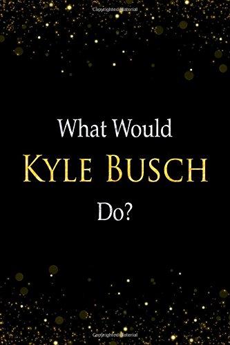 Read Online What Would Kyle Busch Do?: Kyle Busch Designer Notebook ebook