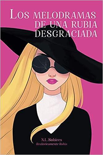 Los melodramas de una rubia desgraciada de Nuria Losilla Subires