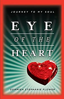 Eye of the Heart: Journey to My Soul by [Flower, Sommieh Stephanie]
