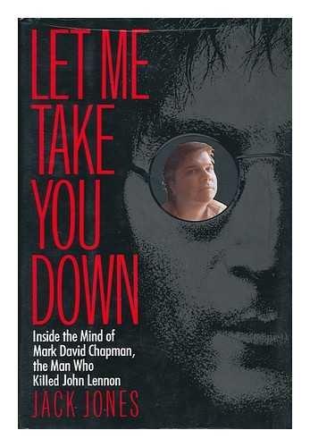 let-me-take-you-down-inside-the-mind-of-mark-david-chapman-the-man-who-killed-john-lennon