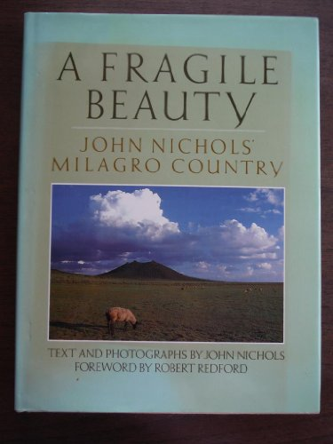 A Fragile Beauty: John Nichols' Milagro Country