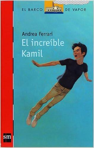 Amazon.com: El increible Kamil / The Incredible Kamil (El barco de vapor: Serie roja / The Steamboat: Red Series) (Spanish Edition) (9788467536256): Andrea ...