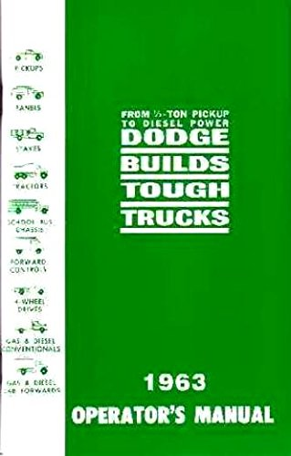 A MUST FOR OWNERS, MECHANICS & RESTORERS - THE 1963 DODGE TRUCK & PICKUP OWNERS INSTRUCTION & OPERATING MANUAL - GUIDE For Power Wagon, Stake, Van, Forward Control, 4X4,