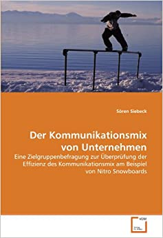 Book Der Kommunikationsmix von Unternehmen: Eine Zielgruppenbefragung zur Überprüfung der Effizienz des Kommunikationsmix am Beispiel von Nitro Snowboards