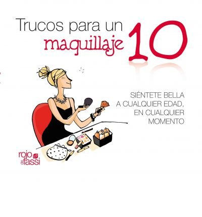 Trucos para un maquillaje 10 / Tips for a Perfect Makeup: Sientete bella a cualquier edad, en cualquier momento / Feel Pretty at Any Age, At any Moment (Paperback)(Spanish) - Common PDF