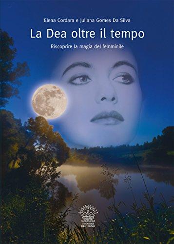 La Dea oltre il Tempo: Riscoprire la magia del femminile (Il Sentiero Vol. 9) (Italian Edition)