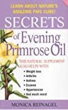 Secrets of Evening Primrose Oil, Wayne A. Reinagel and Monica Reinagel, 0312972989