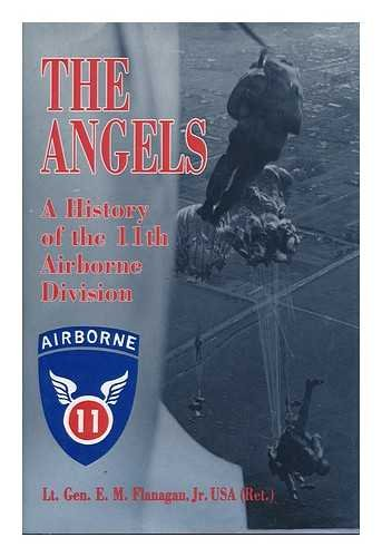 The Angels: A History of the 11th Airborne (11th Airborne Division)