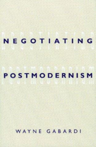 Negotiating Postmodernism - Wayne Gabardi